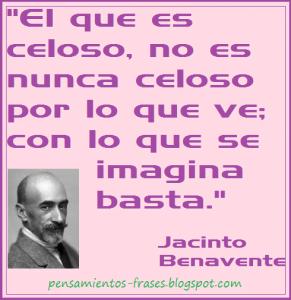 frases-de-Jacinto-Benavente-El-que-es-celoso-no-es-nunca-celoso-por-lo-que-ve-con-lo-que-se-imagina-basta